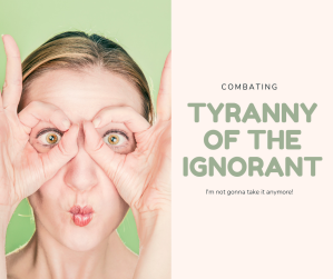 Tyranny of the ignorant