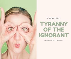 Tyranny of the ignorant